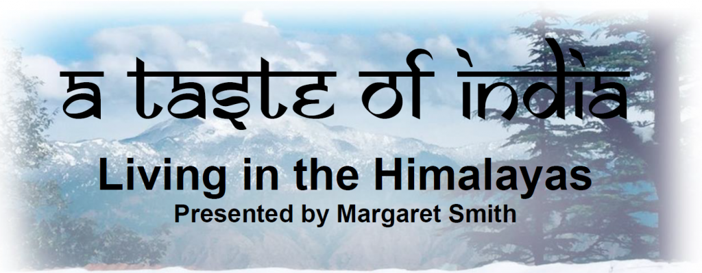 A Taste of India: living in the Himalayas. Presented by Margaret Smith